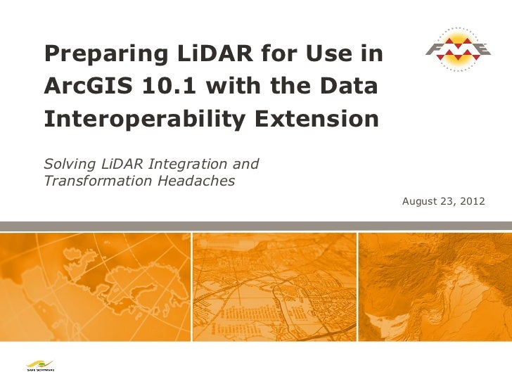 Preparing LiDAR for Use inArcGIS 10.1 with the DataInteroperability ExtensionSolving LiDAR Integration andTransformation H...