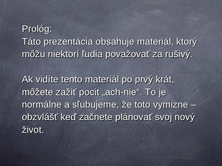 Prol ó g: Táto prezentácia obsahuje materiál, ktorý môžu niektorí ľudia považovať za rušivý. Ak vidíte tento materiál po p...