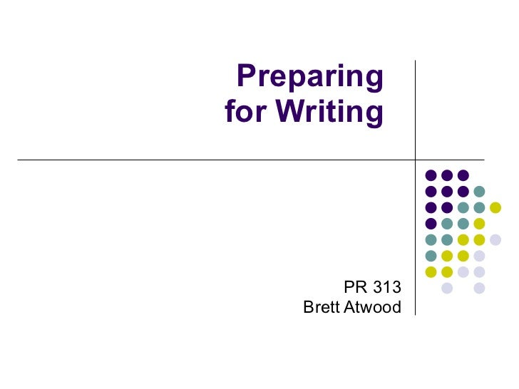 Preparing for Writing PR 313 Brett Atwood