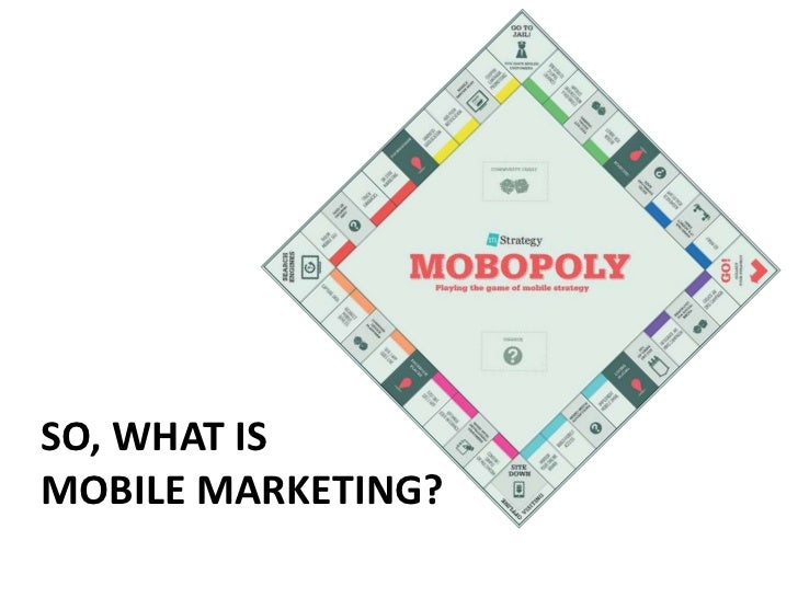 """What is Mobile Marketing?""""A set of practices that enables organizations tocommunicate and engage with their audience inan ..."""