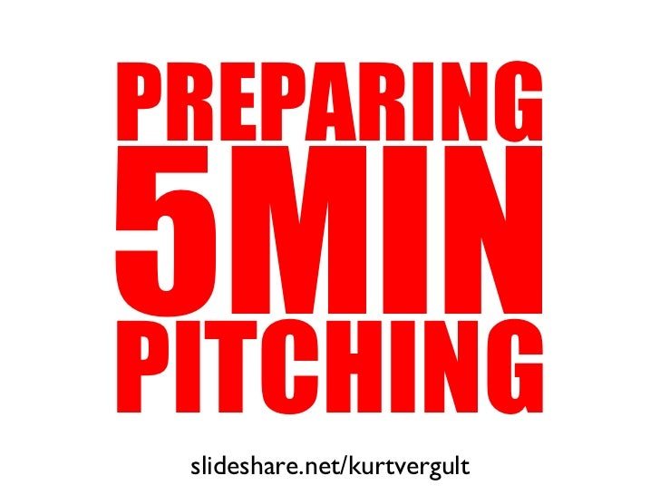PREPARING5MINPITCHING slideshare.net/kurtvergult