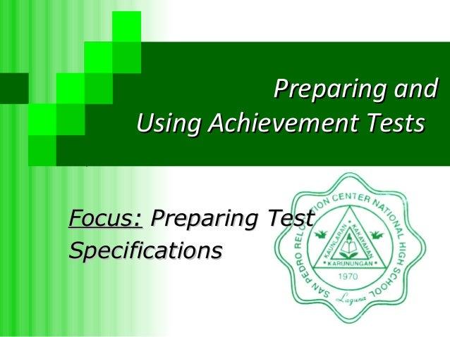 `Preparing andPreparing andUsing Achievement TestsUsing Achievement TestsFocus:Focus: Preparing TestPreparing TestSpecific...