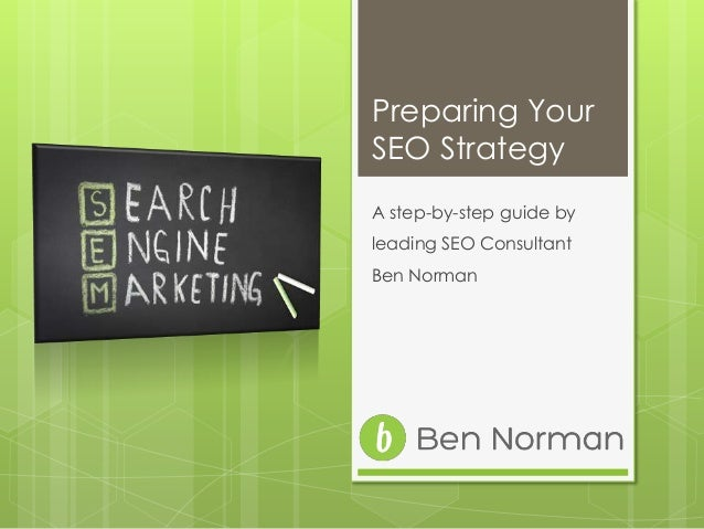 Preparing Your SEO Strategy A step-by-step guide by leading SEO Consultant Ben Norman