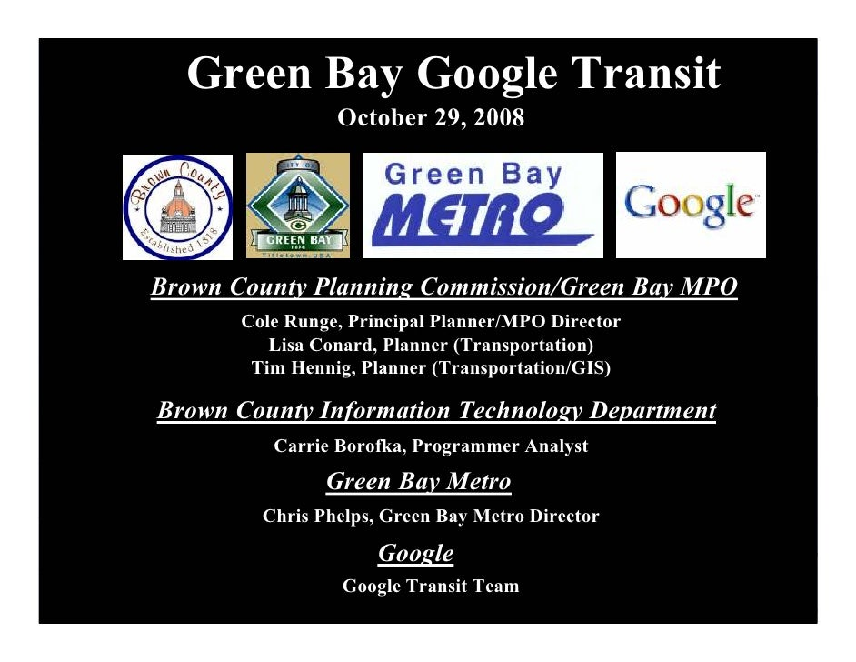 Green Bay Google Transit                  October 29, 2008     Brown County Planning Commission/Green Bay MPO        Cole ...