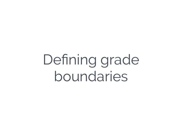 Defining grade boundaries