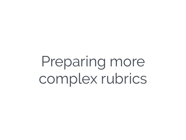 Preparing more complex rubrics