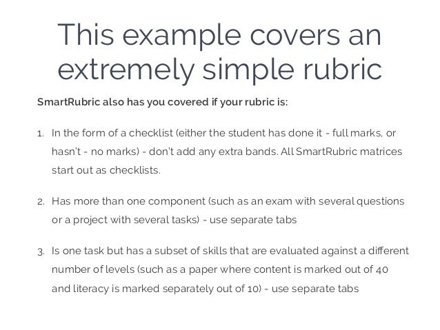 This example covers an extremely simple rubric SmartRubric also has you covered if your rubric is: 1. In the form of a che...