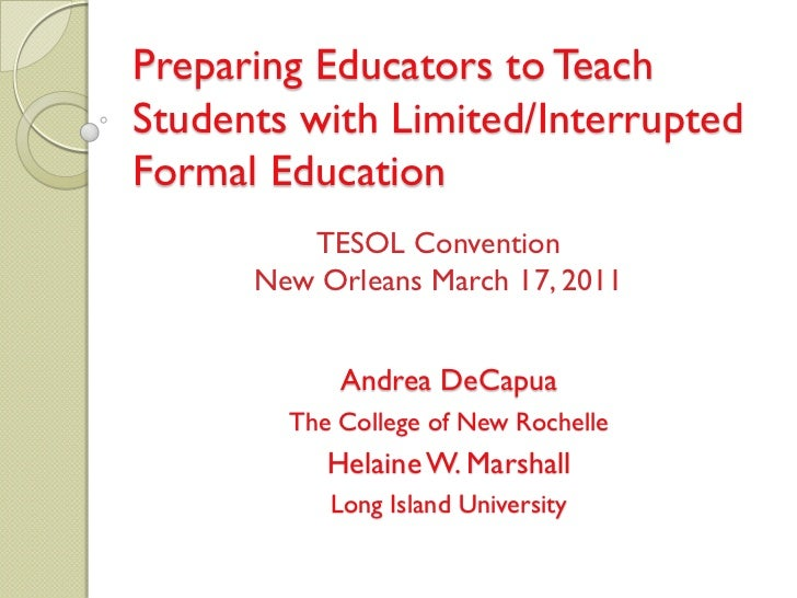 Preparing Educators to TeachStudents with Limited/InterruptedFormal Education         TESOL Convention      New Orleans Ma...
