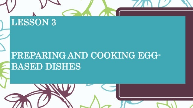 LESSON 3 PREPARING AND COOKING EGG- BASED DISHES
