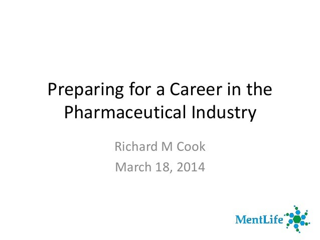 Preparing for a Career in the Pharmaceutical Industry Richard M Cook March 18, 2014