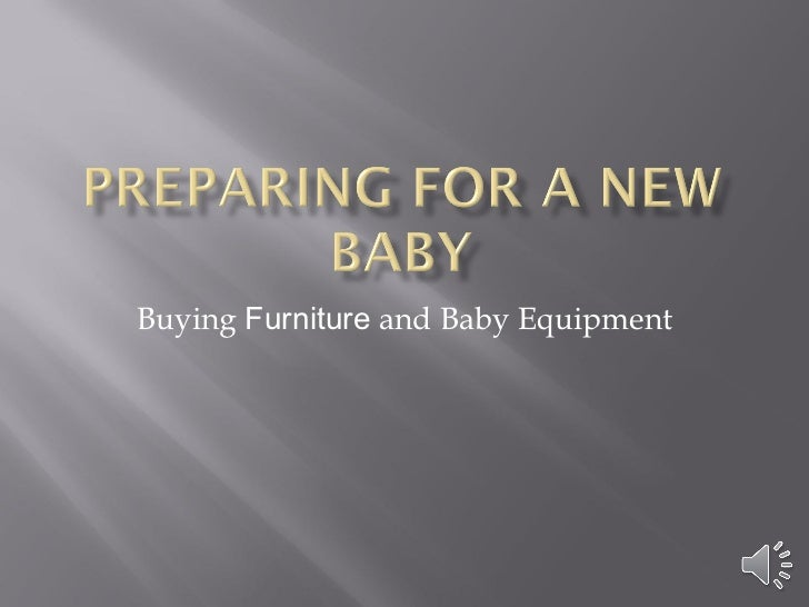 Buying  Furniture  and Baby Equipment