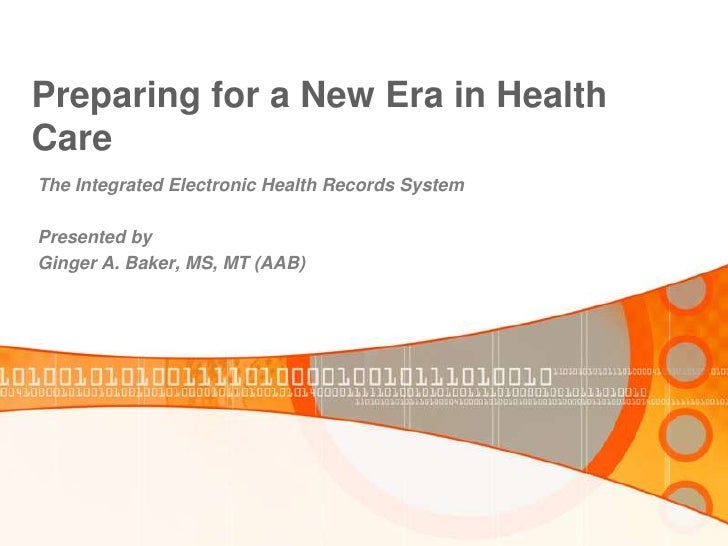 Preparing for a New Era in Health Care<br />The Integrated Electronic Health Records System<br />Presented by<br />Ginger ...