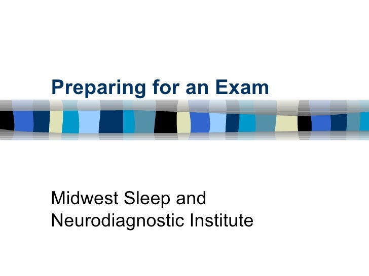 Preparing for an Exam Midwest Sleep and Neurodiagnostic Institute