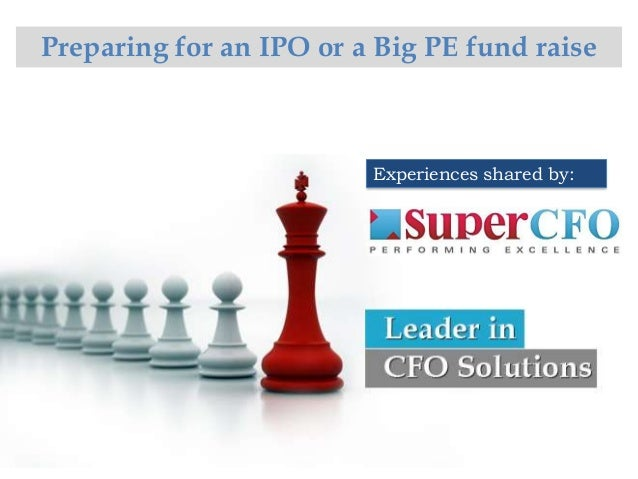 Preparing for an IPO or a Big PE fund raise                         Experiences shared by: