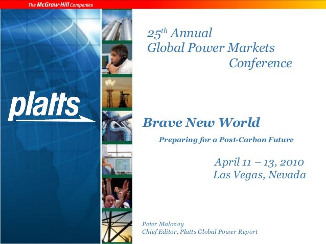 25th Annual  Global Power Markets  Conference  Brave New World  Preparing for a Post-Carbon Future  April 11 – 13, 2010  L...