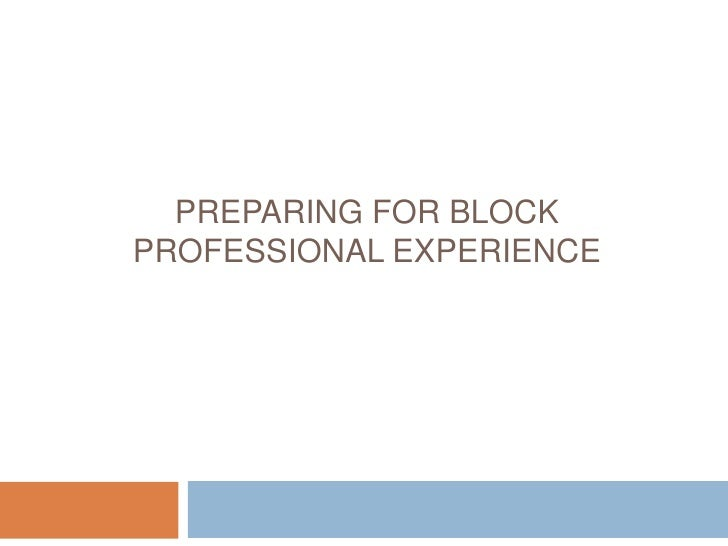 Preparing for Block Professional Experience<br />Procedural requirements<br />Doing, Reflecting, Learning<br />