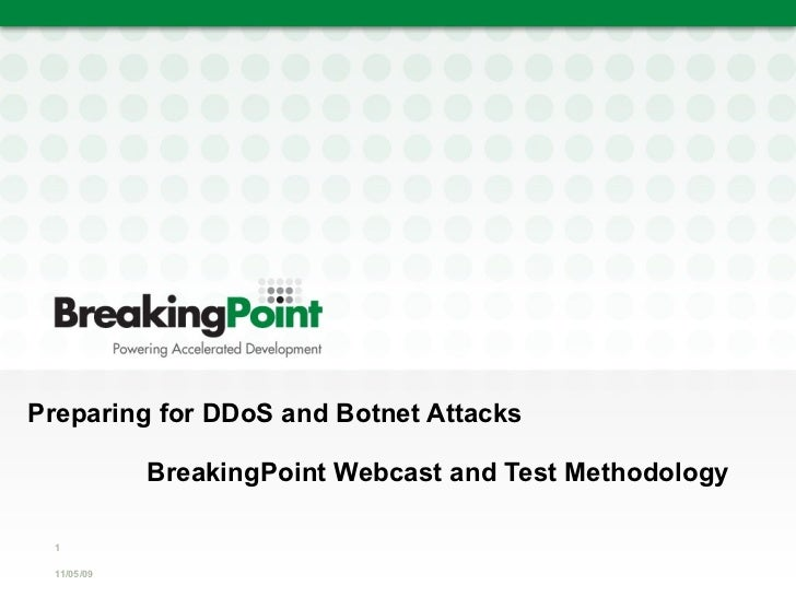 Preparing for DDoS and Botnet Attacks     BreakingPoint Webcast and Test Methodology 11/05/09