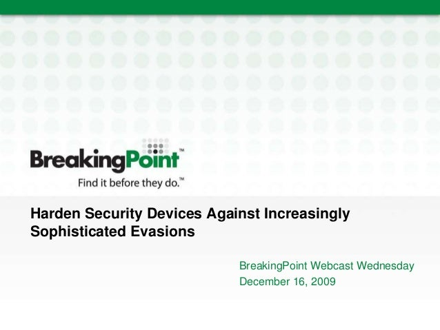 Harden Security Devices Against Increasingly Sophisticated Evasions BreakingPoint Webcast Wednesday December 16, 2009