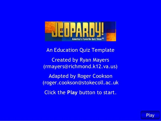 An Education Quiz Template   Created by Ryan Mayers(rmayers@richmond.k12.va.us)   Adapted by Roger Cookson(roger.cookson@s...