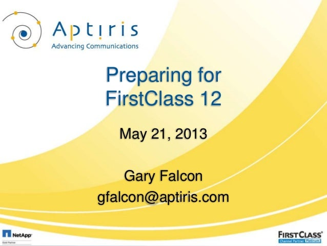Preparing forFirstClass 12May 21, 2013Gary Falcongfalcon@aptiris.com