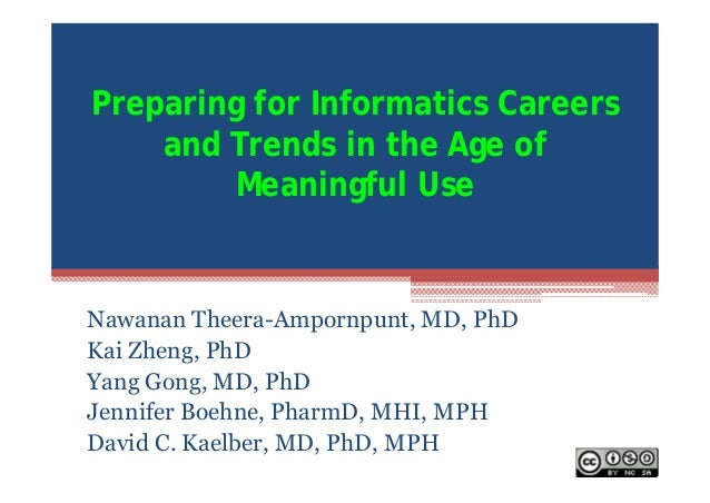 Preparing for Informatics Careers and Trends in the Age of Meaningful Use  Nawanan Theera-Ampornpunt, MD, PhD Kai Zheng, P...