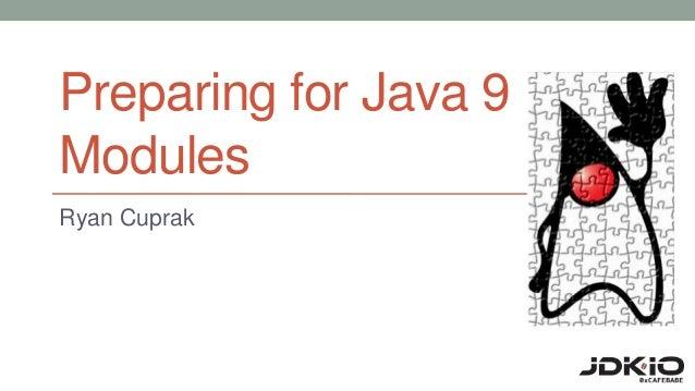 Preparing for Java 9 Modules Ryan Cuprak