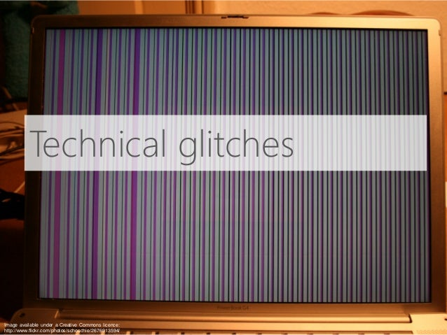 Technical glitches Image available under a Creative Commons licence: http://www.flickr.com/photos/schoschie/2676913594/