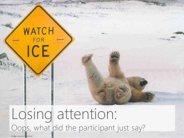 Losing attention: Oops, what did the participant just say? Image source: unknown