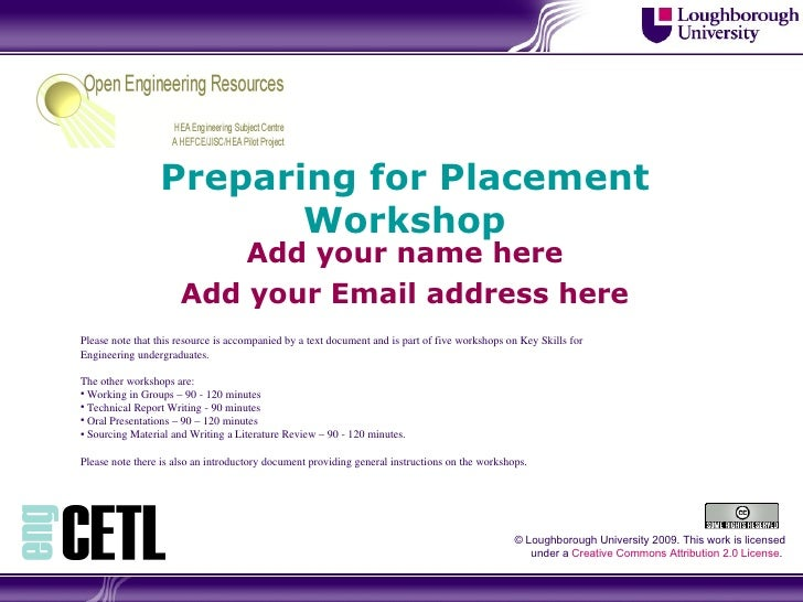 Preparing for Placement Workshop Add your name here Add your Email address here © Loughborough University 2009. This work ...