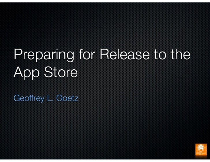 Preparing for Release to theApp StoreGeoffrey L. Goetz