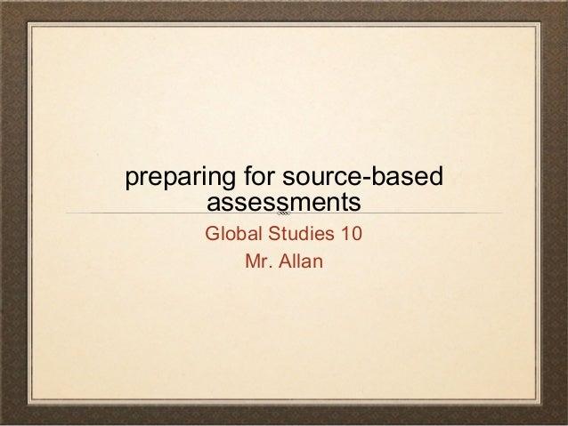 preparing for source-based assessments Global Studies 10 Mr. Allan