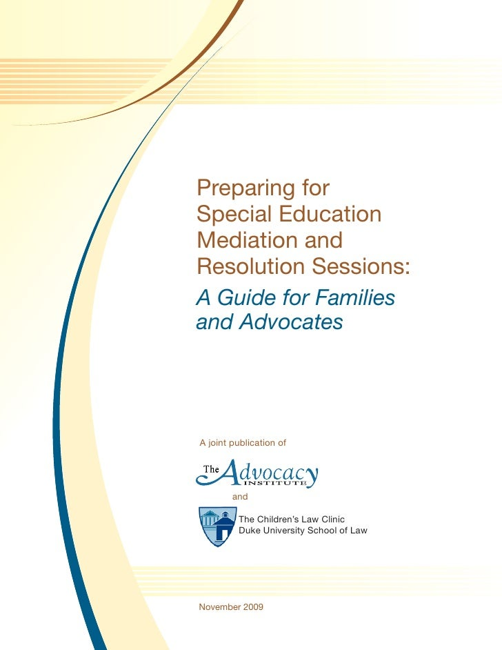 Preparing for Special Education Mediation and Resolution Sessions: A Guide for Families and Advocates     A joint publicat...