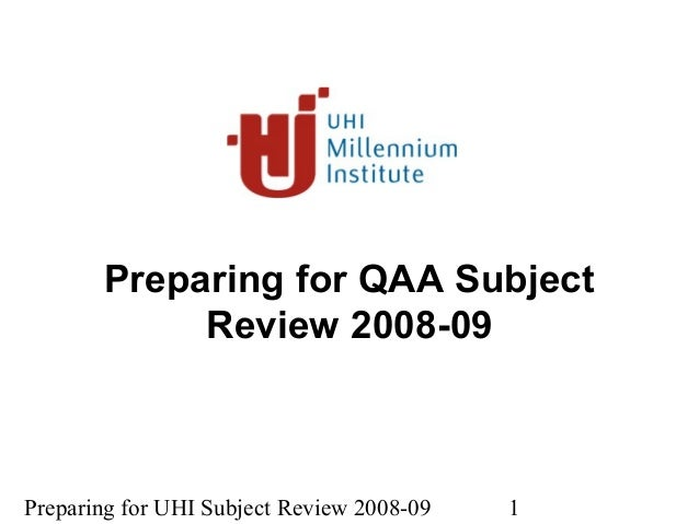 Preparing for UHI Subject Review 2008-09 1Preparing for QAA SubjectReview 2008-09