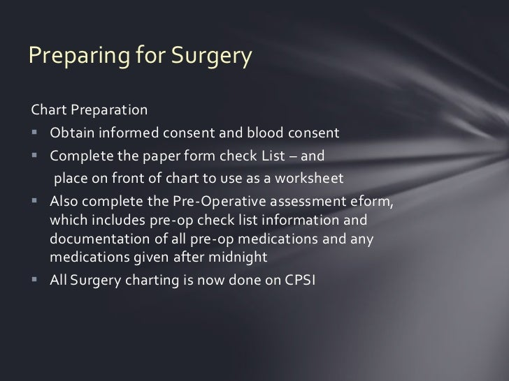 Preparing for SurgeryChart Preparation Obtain informed consent and blood consent Complete the paper form check List – an...