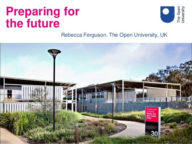 Rebecca Ferguson, The Open University, UK Preparing for the future