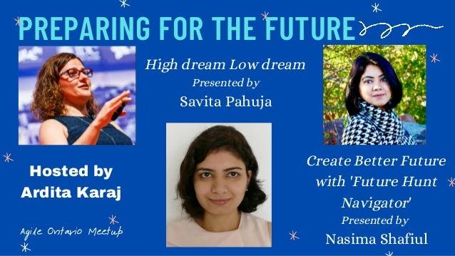 PREPARING FOR THE FUTURE Agile Ontario Meetup Create Better Future with 'Future Hunt Navigator' Presented by Nasima Shafiu...