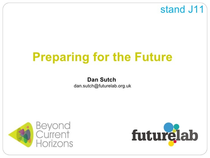 Preparing for the Future Dan Sutch  [email_address] stand J11
