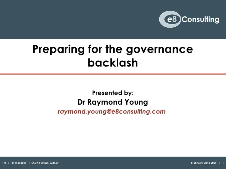 Preparing for the governance backlash Presented by: Dr Raymond Young [email_address]