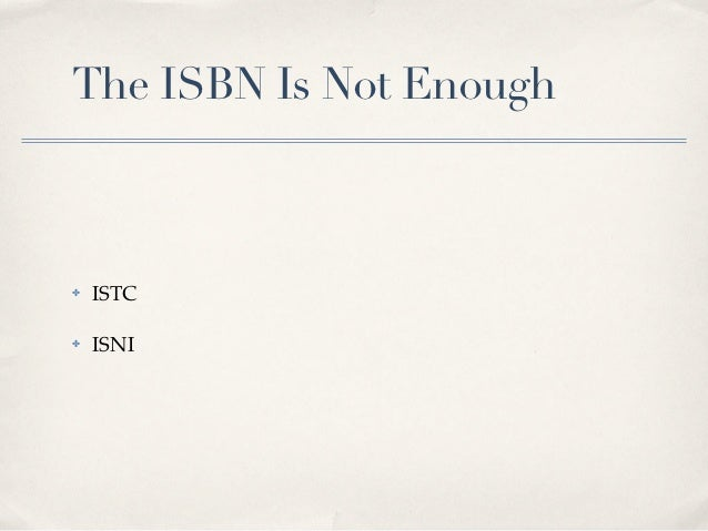The ISBN Is Not Enough✤   ISTC✤   ISNI
