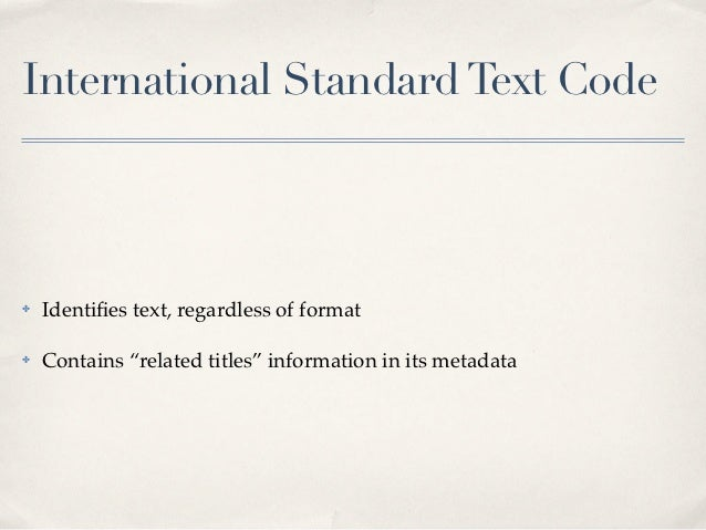"""International Standard Text Code✤   Identifies text, regardless of format✤   Contains """"related titles"""" information in its m..."""