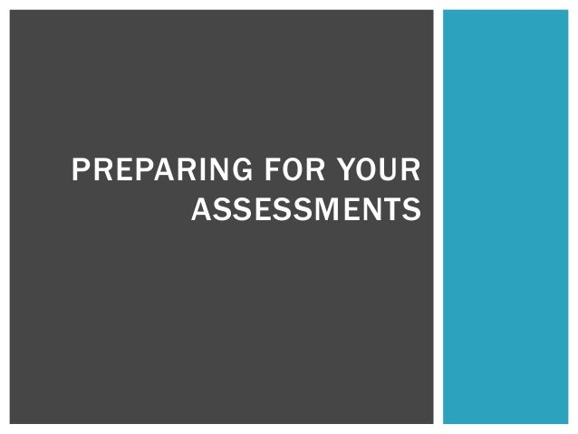 PREPARING FOR YOUR ASSESSMENTS