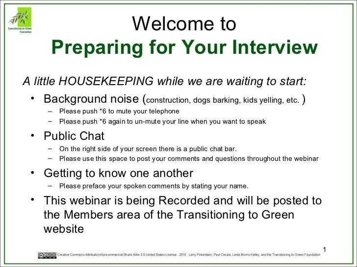 Welcome to Preparing for Your Interview <ul><li>Background noise ( construction, dogs barking, kids yelling, etc.  ) </li>...
