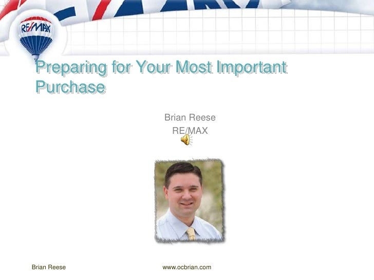 Preparing for Your Most Important Purchase<br />Brian Reese<br />RE/MAX<br />Brian Reese<br />www.ocbrian.com<br />