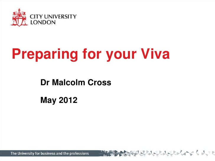 Preparing for your Viva    Dr Malcolm Cross    May 2012