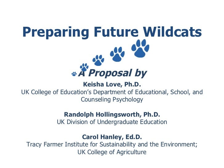 Preparing Future Wildcats A Proposal by Keisha Love, Ph.D. UK College of Education's Department of Educational, School, an...