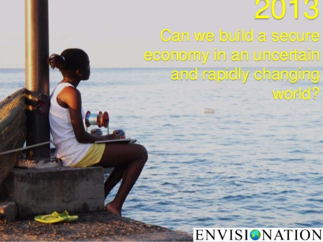 2013Can we build a secureeconomy in an uncertainand rapidly changingworld?