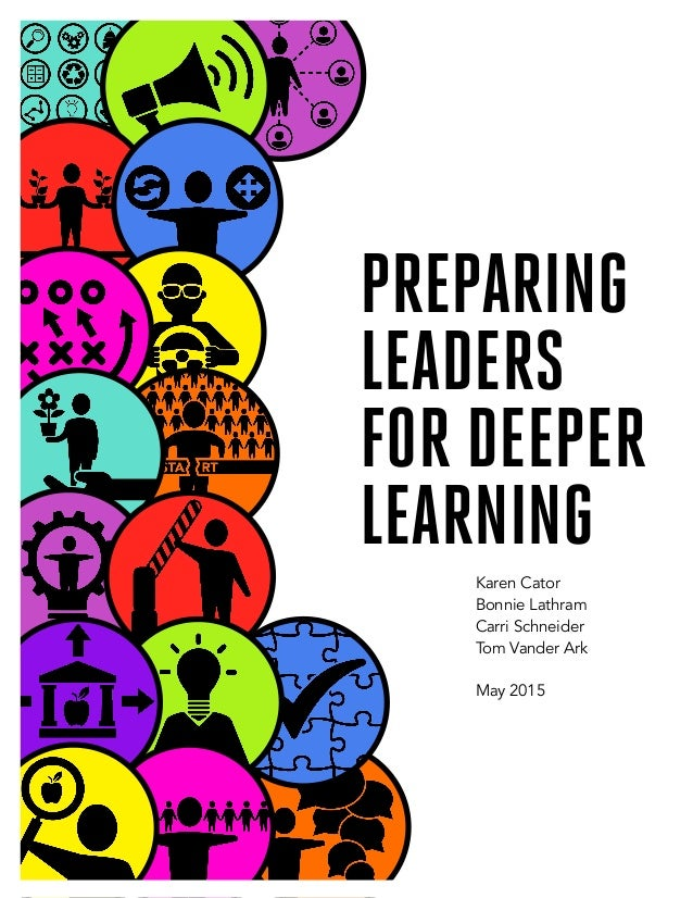 Preparing leaders for deeper learning preparing leaders for deeper learning karen cator bonnie lathram carri schneider tom vander ark may 2015 malvernweather Image collections