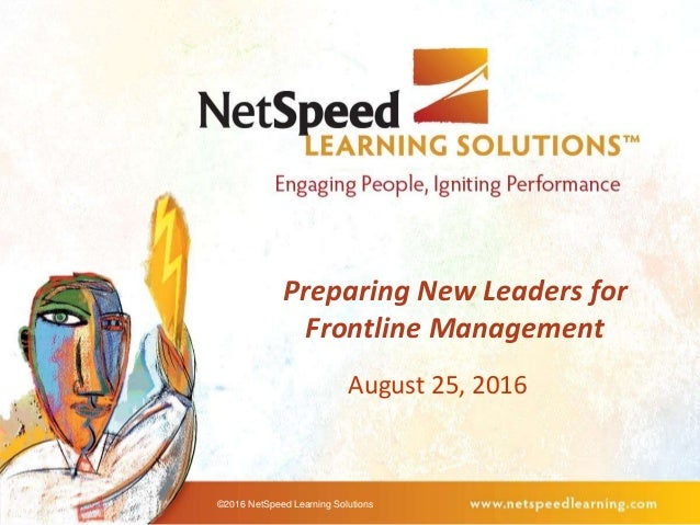 Preparing New Leaders for Frontline Management August 25, 2016 ©2016 NetSpeed Learning Solutions