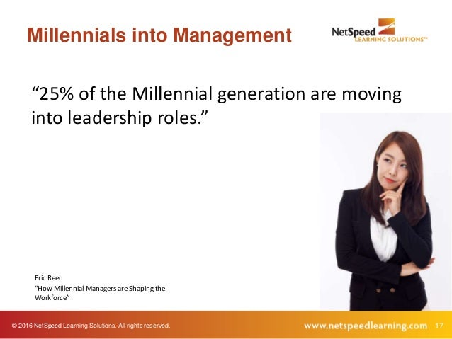 """© 2016 NetSpeed Learning Solutions. All rights reserved. 17 Millennials into Management """"25% of the Millennial generation ..."""