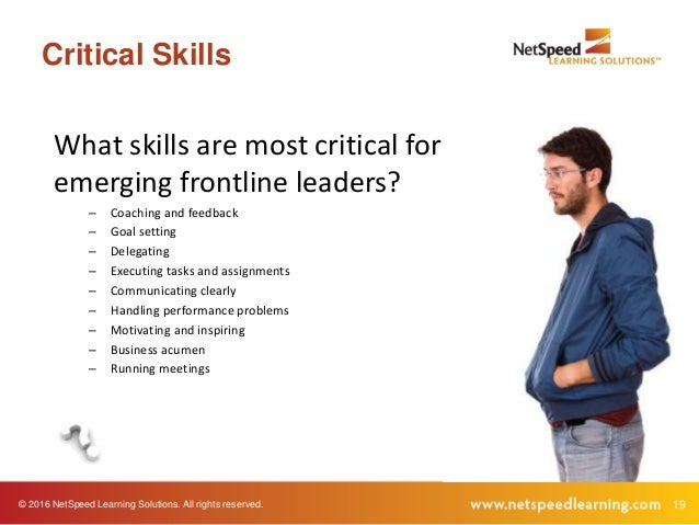 © 2016 NetSpeed Learning Solutions. All rights reserved. 19 Critical Skills What skills are most critical for emerging fro...